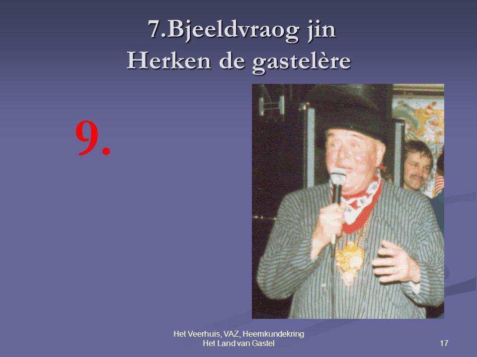 17 Het Veerhuis, VAZ, Heemkundekring Het Land van Gastel 7.Bjeeldvraog jin Herken de gastelère 7.Bjeeldvraog jin Herken de gastelère 9.