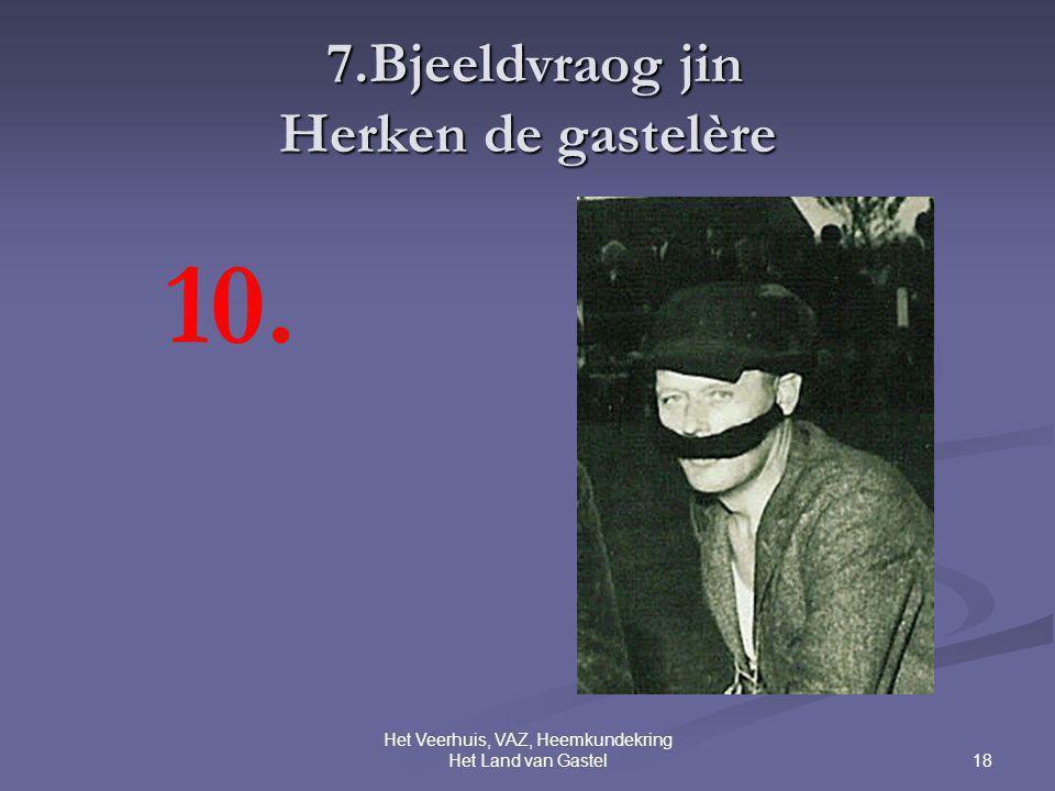 18 Het Veerhuis, VAZ, Heemkundekring Het Land van Gastel 7.Bjeeldvraog jin Herken de gastelère 7.Bjeeldvraog jin Herken de gastelère 10.
