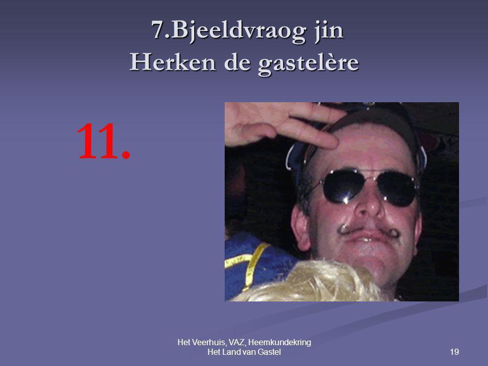 19 Het Veerhuis, VAZ, Heemkundekring Het Land van Gastel 7.Bjeeldvraog jin Herken de gastelère 7.Bjeeldvraog jin Herken de gastelère 11.