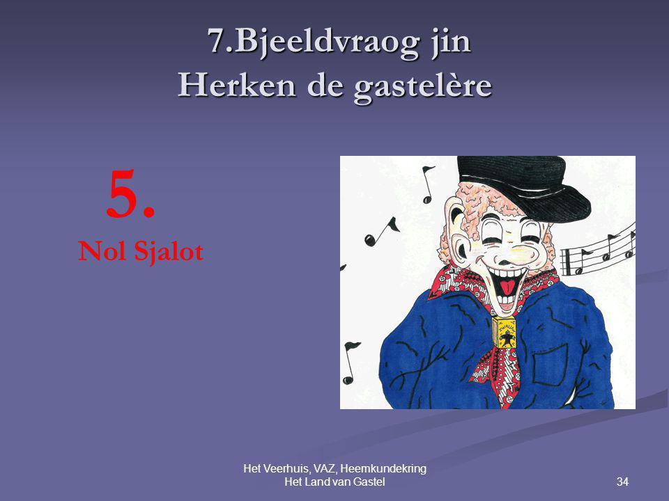 34 Het Veerhuis, VAZ, Heemkundekring Het Land van Gastel 7.Bjeeldvraog jin Herken de gastelère 7.Bjeeldvraog jin Herken de gastelère 5.