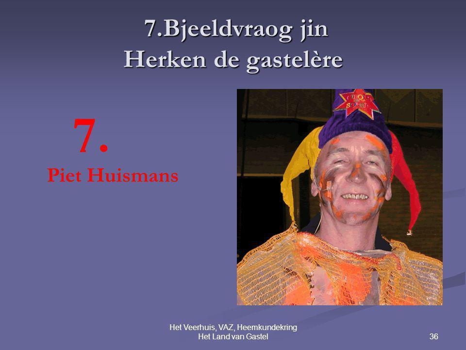 36 Het Veerhuis, VAZ, Heemkundekring Het Land van Gastel 7.Bjeeldvraog jin Herken de gastelère 7.Bjeeldvraog jin Herken de gastelère 7. Piet Huismans