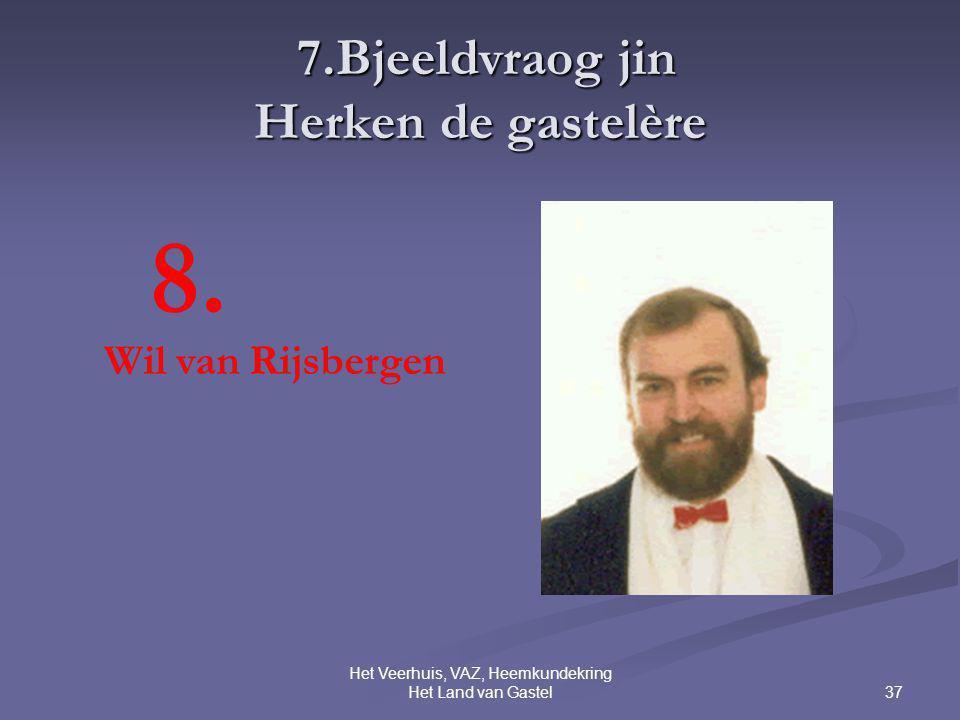 37 Het Veerhuis, VAZ, Heemkundekring Het Land van Gastel 7.Bjeeldvraog jin Herken de gastelère 7.Bjeeldvraog jin Herken de gastelère 8.