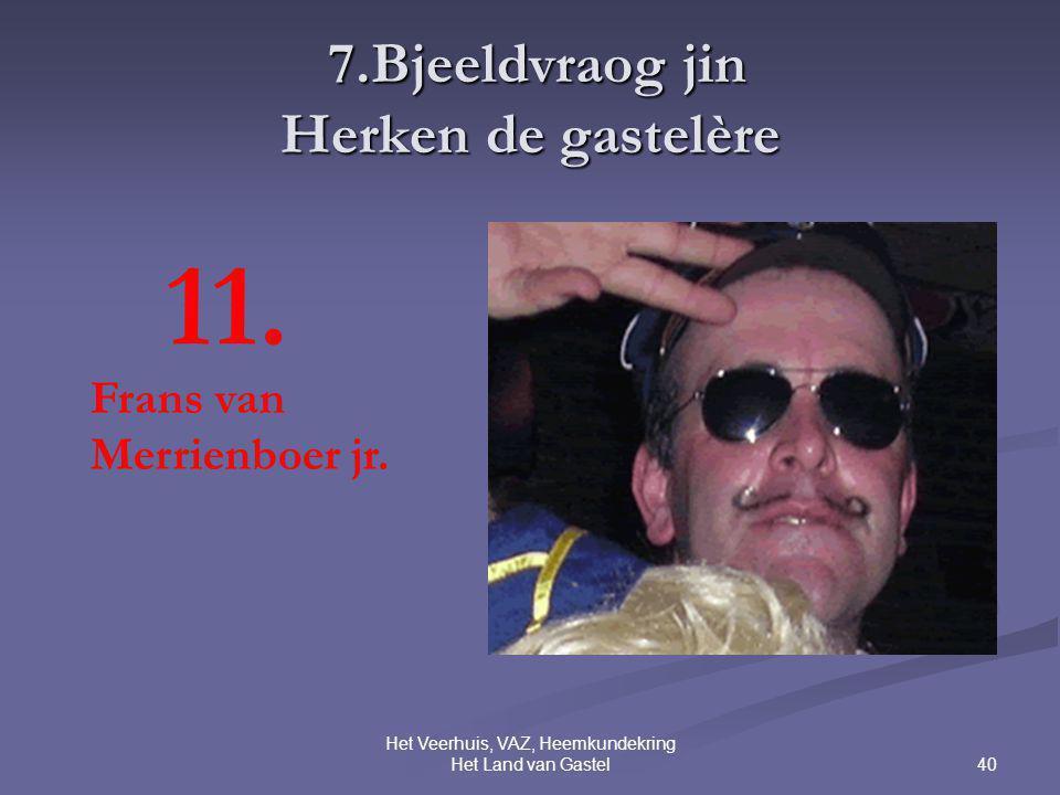 40 Het Veerhuis, VAZ, Heemkundekring Het Land van Gastel 7.Bjeeldvraog jin Herken de gastelère 7.Bjeeldvraog jin Herken de gastelère 11.