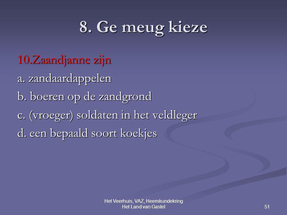 51 Het Veerhuis, VAZ, Heemkundekring Het Land van Gastel 8. Ge meug kieze 10.Zaandjanne zijn a. zandaardappelen b. boeren op de zandgrond c. (vroeger)