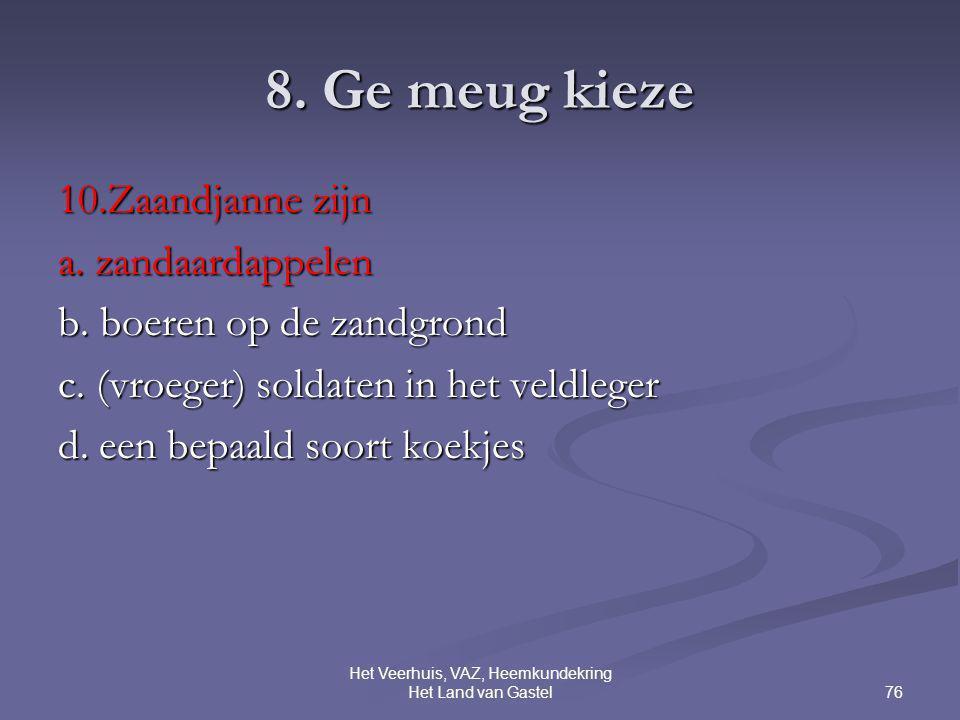 76 Het Veerhuis, VAZ, Heemkundekring Het Land van Gastel 8. Ge meug kieze 10.Zaandjanne zijn a. zandaardappelen b. boeren op de zandgrond c. (vroeger)
