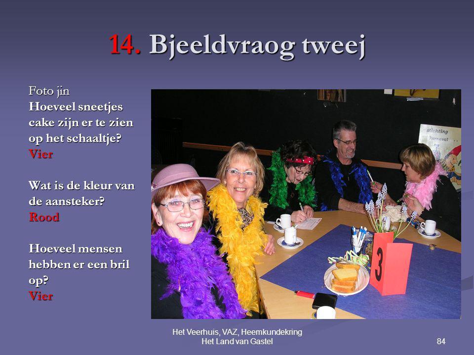 84 Het Veerhuis, VAZ, Heemkundekring Het Land van Gastel 14. Bjeeldvraog tweej Foto jin Hoeveel sneetjes cake zijn er te zien op het schaaltje? Vier W