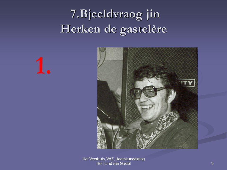 9 Het Veerhuis, VAZ, Heemkundekring Het Land van Gastel 7.Bjeeldvraog jin Herken de gastelère 7.Bjeeldvraog jin Herken de gastelère 1.