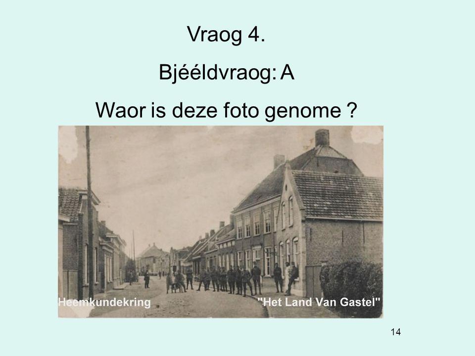 14 Vraog 4. Bjééldvraog: A Waor is deze foto genome ?