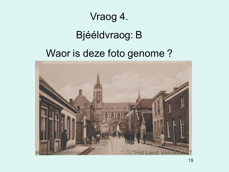 15 Vraog 4. Bjééldvraog: B Waor is deze foto genome ?