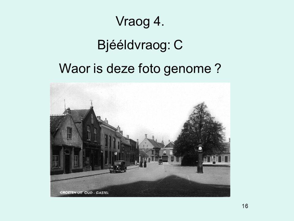 16 Vraog 4. Bjééldvraog: C Waor is deze foto genome ?