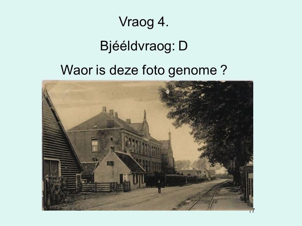 17 Vraog 4. Bjééldvraog: D Waor is deze foto genome ?