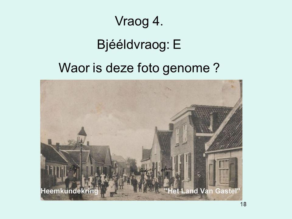 18 Vraog 4. Bjééldvraog: E Waor is deze foto genome ?