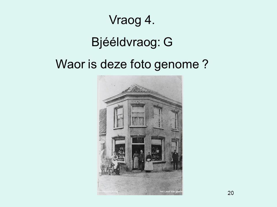 20 Vraog 4. Bjééldvraog: G Waor is deze foto genome ?