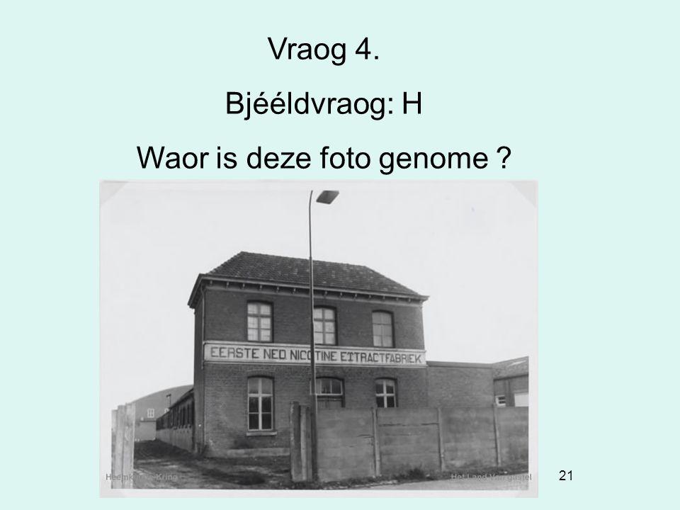 21 Vraog 4. Bjééldvraog: H Waor is deze foto genome ?