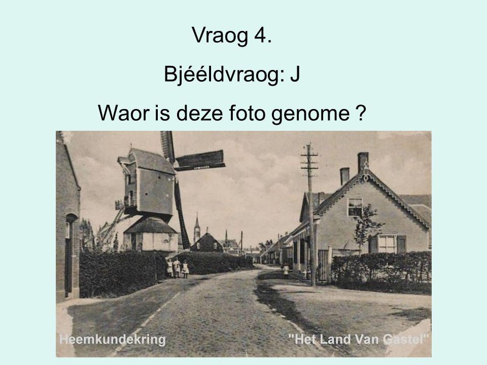 23 Vraog 4. Bjééldvraog: J Waor is deze foto genome ?