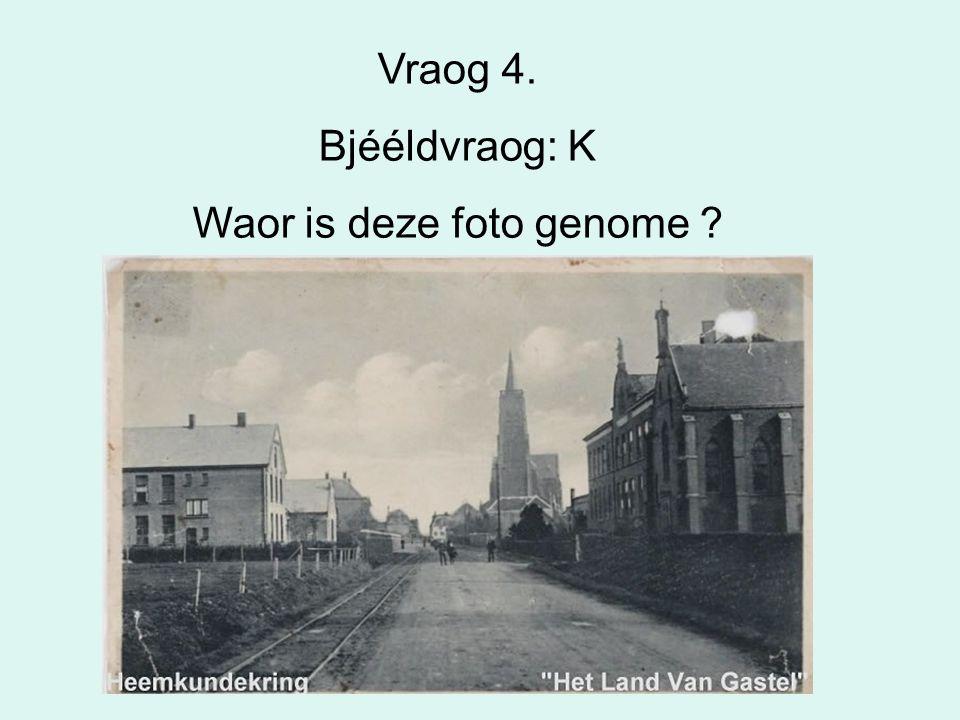 24 Vraog 4. Bjééldvraog: K Waor is deze foto genome ?