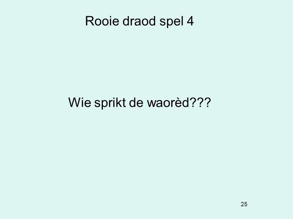 25 Rooie draod spel 4 Wie sprikt de waorèd???