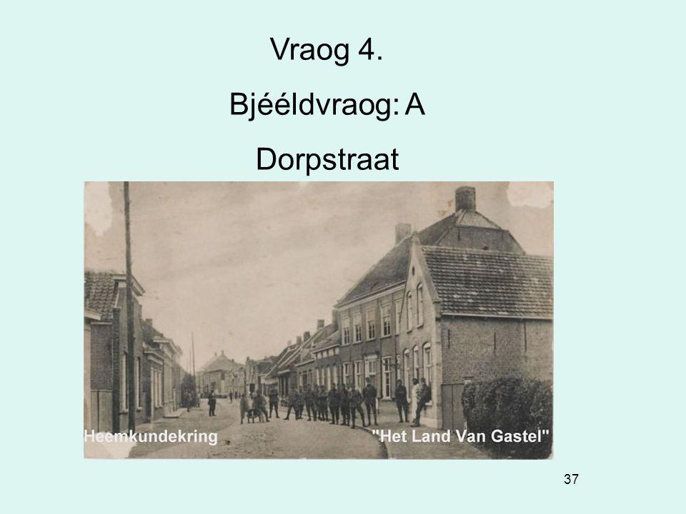 37 Vraog 4. Bjééldvraog: A Dorpstraat