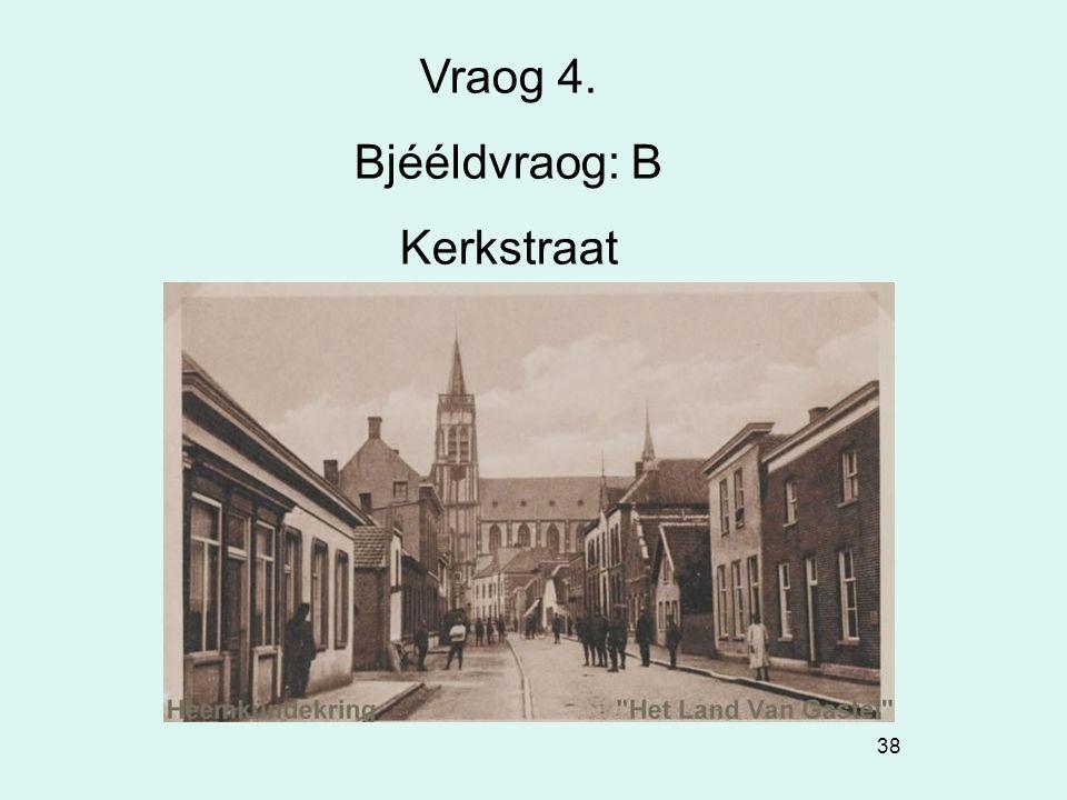 38 Vraog 4. Bjééldvraog: B Kerkstraat