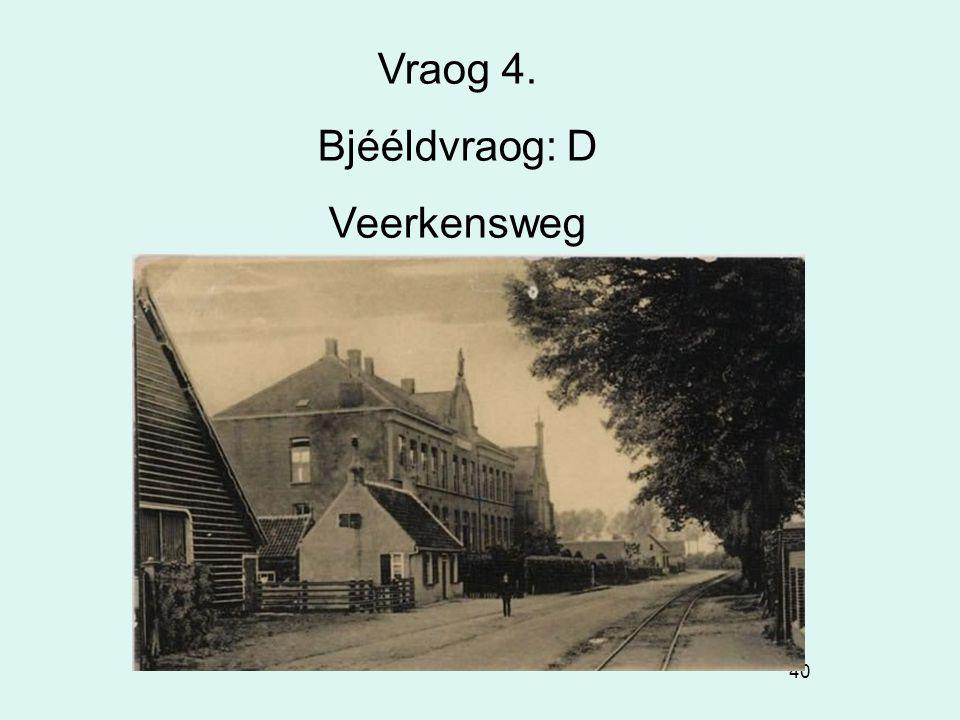 40 Vraog 4. Bjééldvraog: D Veerkensweg
