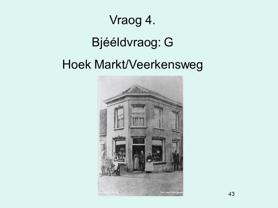 43 Vraog 4. Bjééldvraog: G Hoek Markt/Veerkensweg