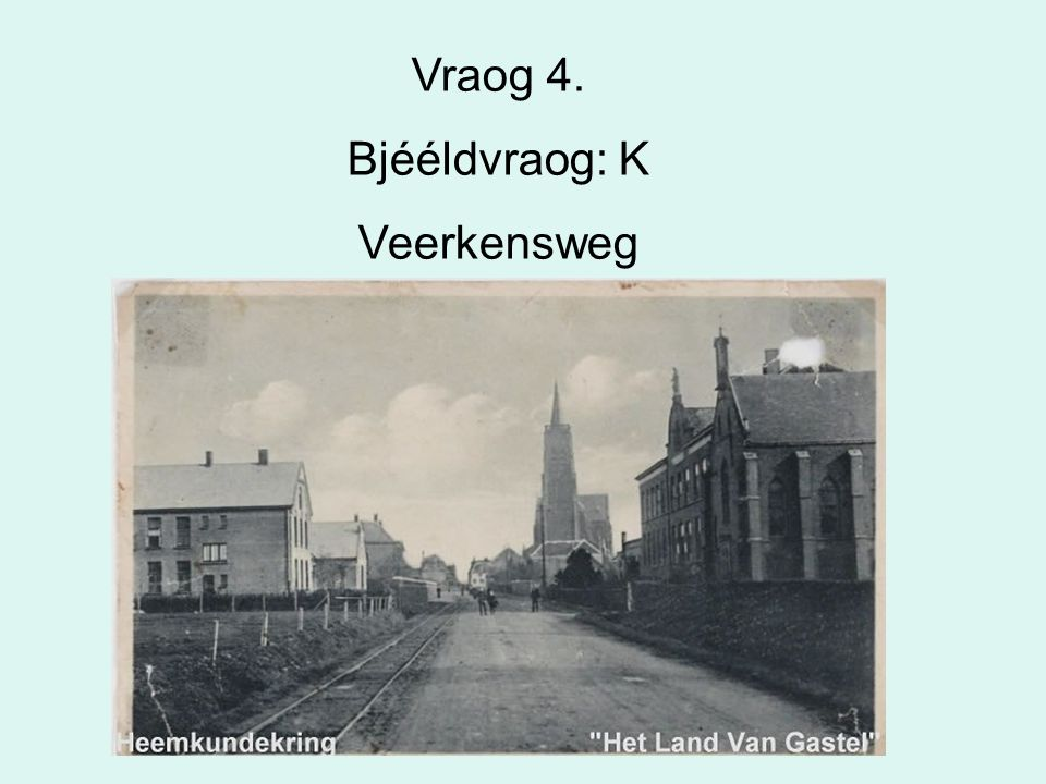 47 Vraog 4. Bjééldvraog: K Veerkensweg
