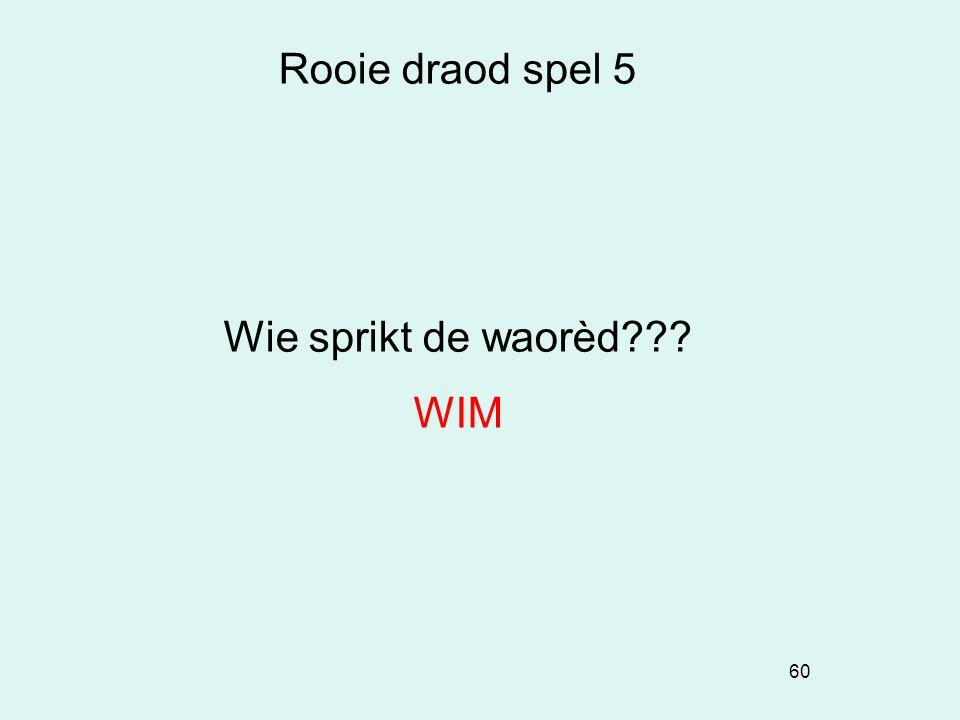 60 Rooie draod spel 5 Wie sprikt de waorèd??? WIM