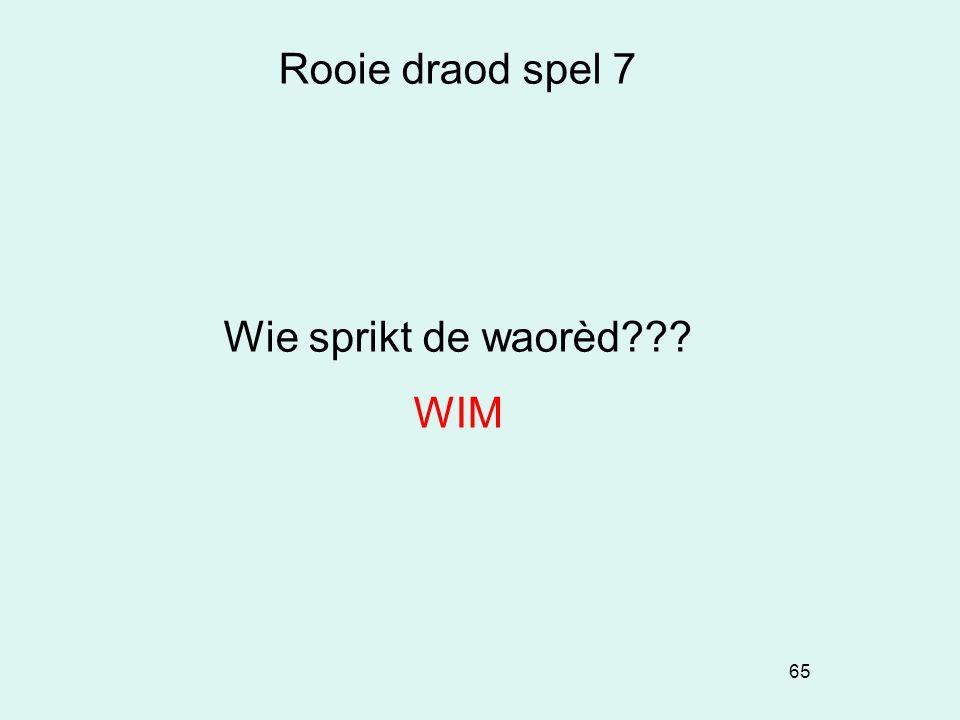65 Rooie draod spel 7 Wie sprikt de waorèd??? WIM