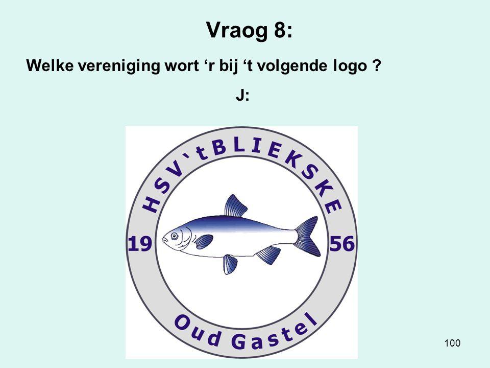 100 Vraog 8: Welke vereniging wort 'r bij 't volgende logo ? J: