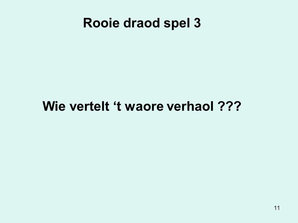 11 Rooie draod spel 3 Wie vertelt 't waore verhaol ???