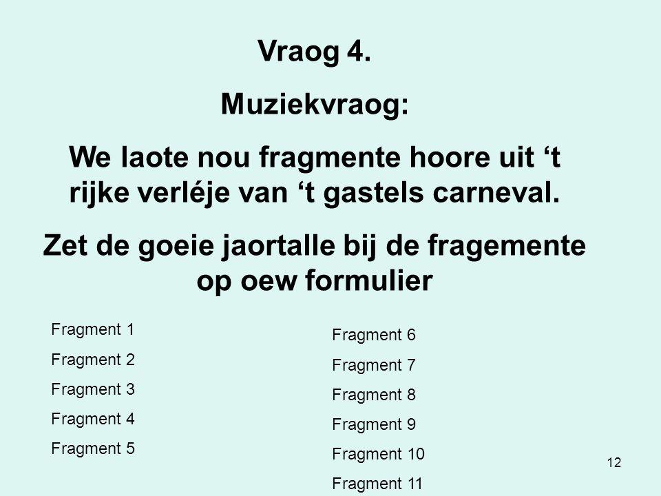 12 Vraog 4.Muziekvraog: We laote nou fragmente hoore uit 't rijke verléje van 't gastels carneval.