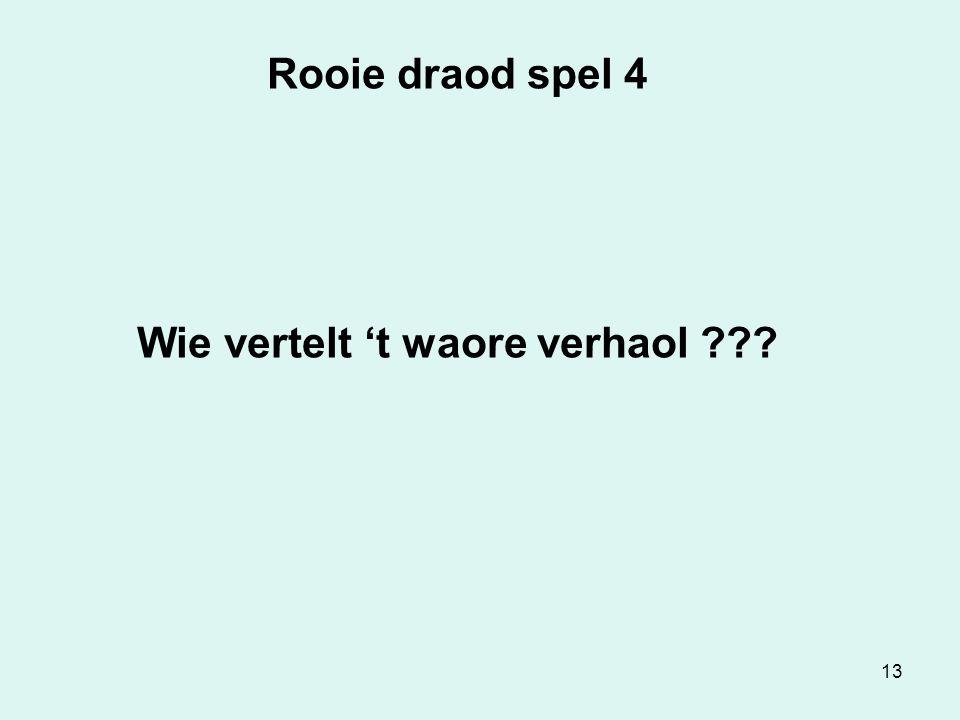 13 Rooie draod spel 4 Wie vertelt 't waore verhaol ???