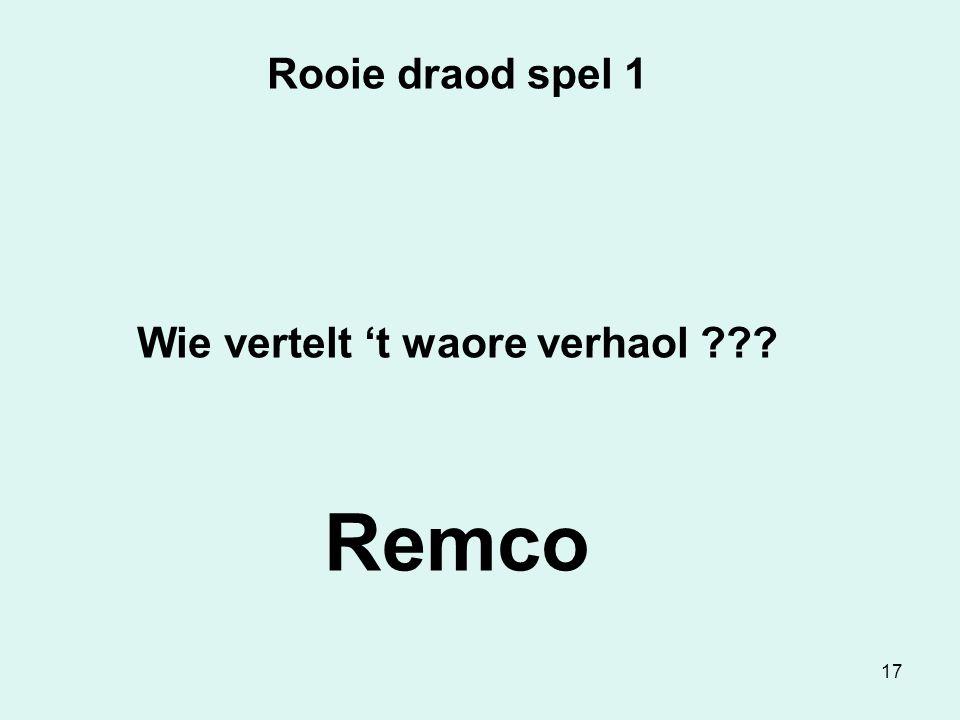 17 Rooie draod spel 1 Wie vertelt 't waore verhaol ??? Remco
