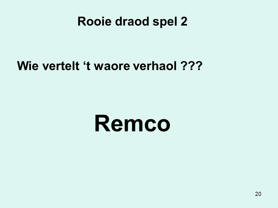 20 Rooie draod spel 2 Wie vertelt 't waore verhaol ??? Remco
