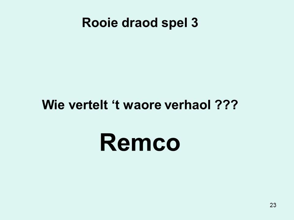 23 Rooie draod spel 3 Wie vertelt 't waore verhaol Remco