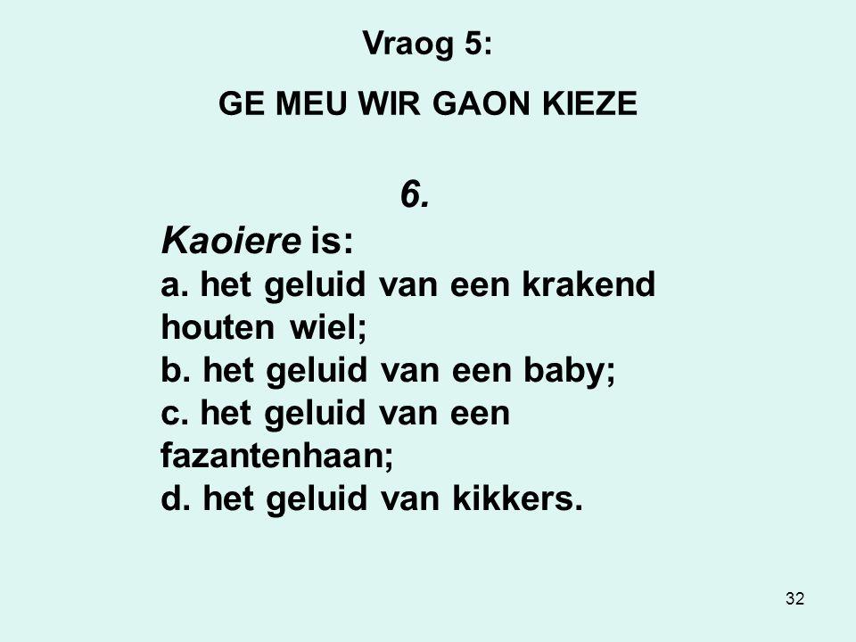32 Vraog 5: GE MEU WIR GAON KIEZE 6.Kaoiere is: a.