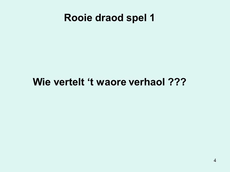 4 Rooie draod spel 1 Wie vertelt 't waore verhaol ???