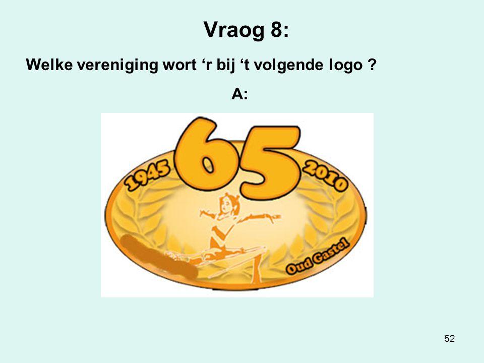 52 Vraog 8: Welke vereniging wort 'r bij 't volgende logo ? A: