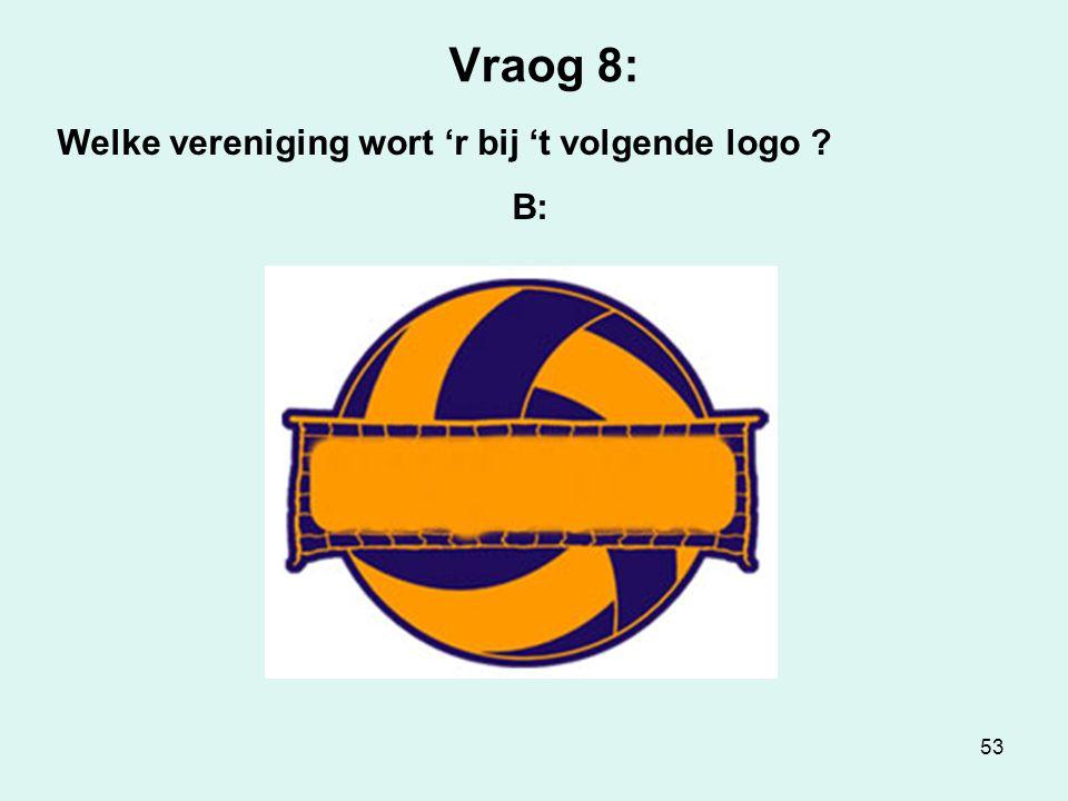 53 Vraog 8: Welke vereniging wort 'r bij 't volgende logo ? B: