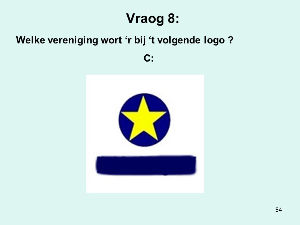54 Vraog 8: Welke vereniging wort 'r bij 't volgende logo ? C: