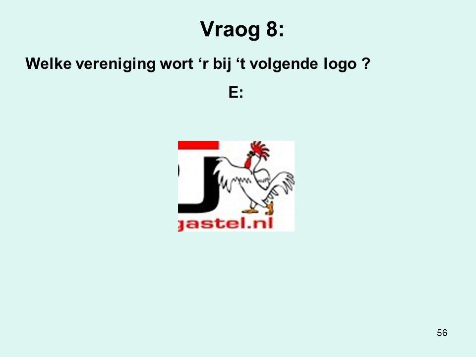 56 Vraog 8: Welke vereniging wort 'r bij 't volgende logo ? E: