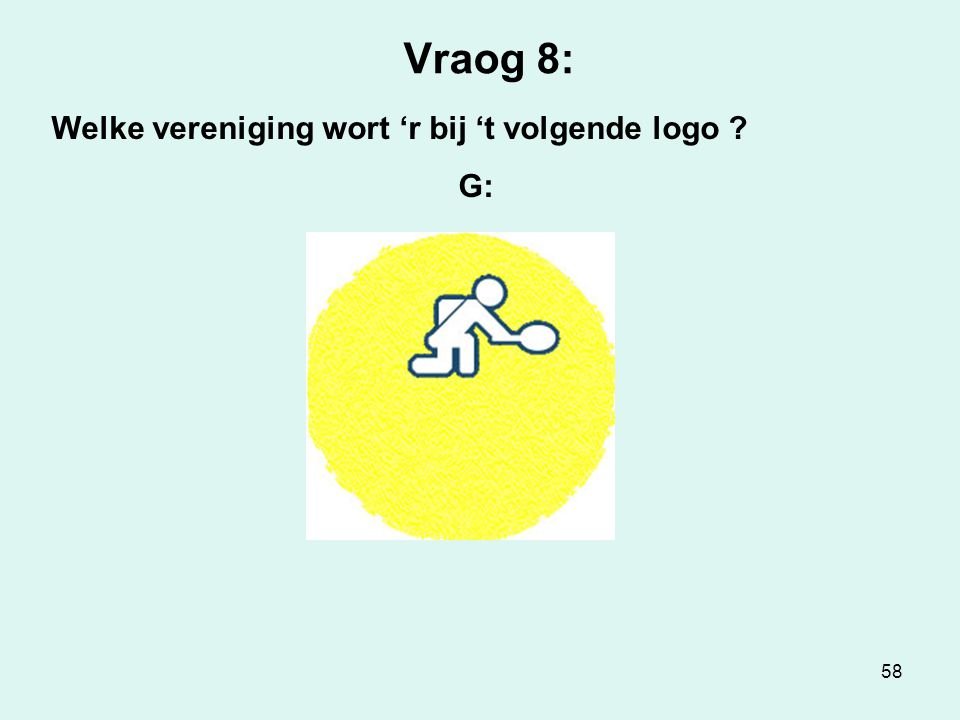 58 Vraog 8: Welke vereniging wort 'r bij 't volgende logo ? G: