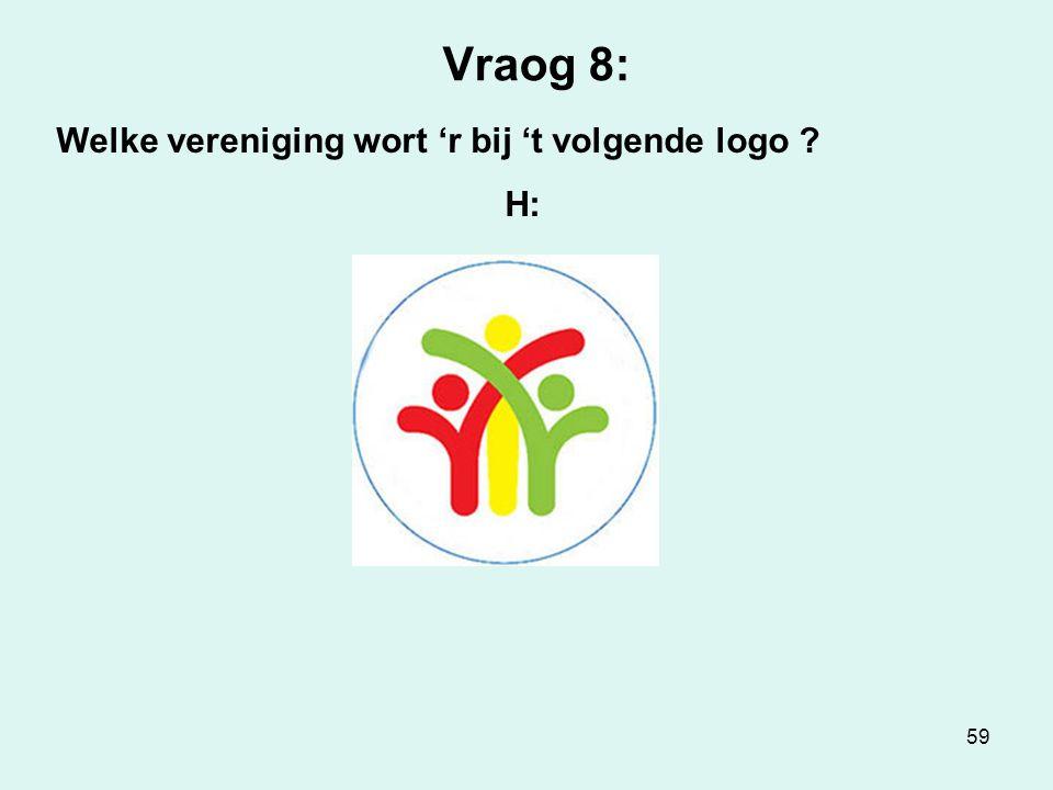 59 Vraog 8: Welke vereniging wort 'r bij 't volgende logo H: