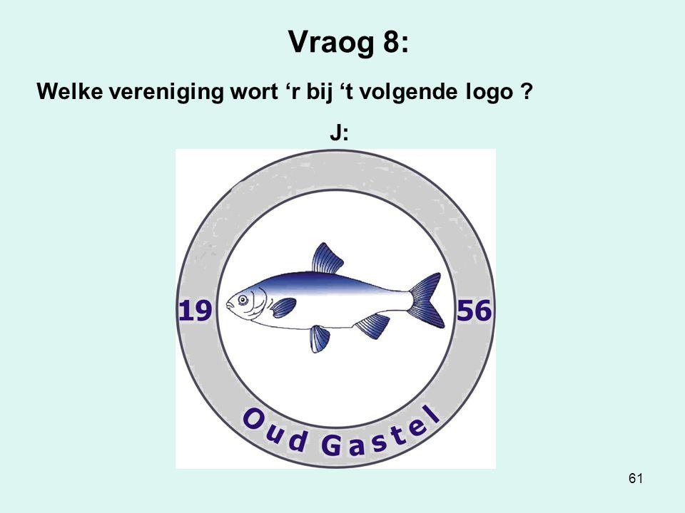 61 Vraog 8: Welke vereniging wort 'r bij 't volgende logo ? J: