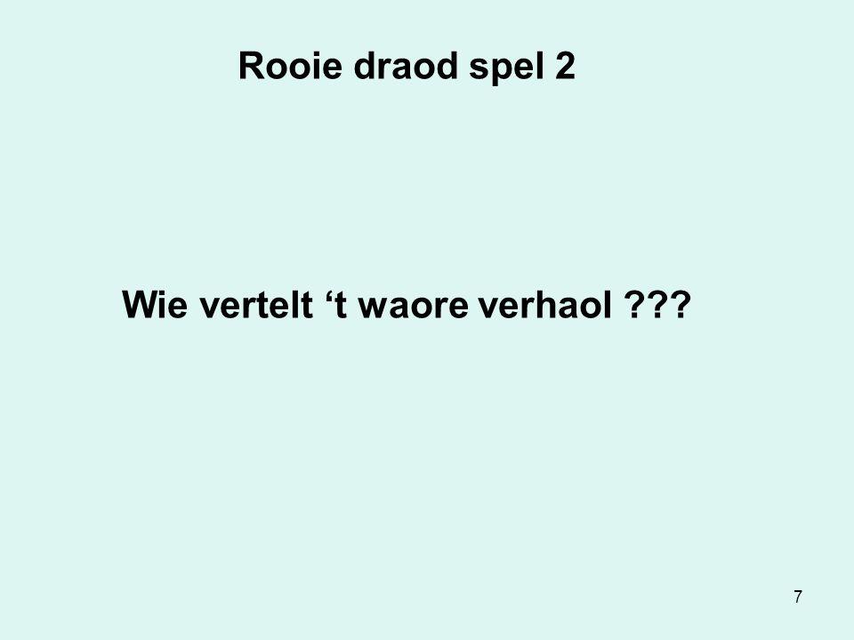48 Rooie draod spel 6 Wie vertelt 't waore verhaol ???