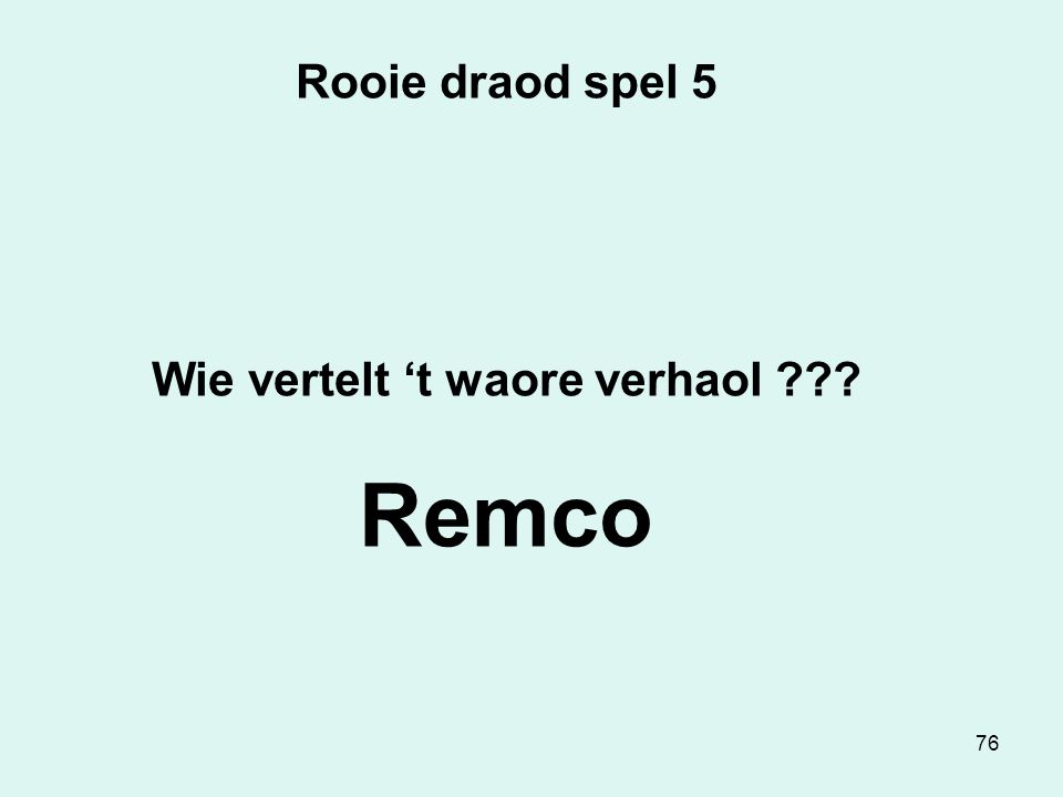 76 Rooie draod spel 5 Wie vertelt 't waore verhaol Remco