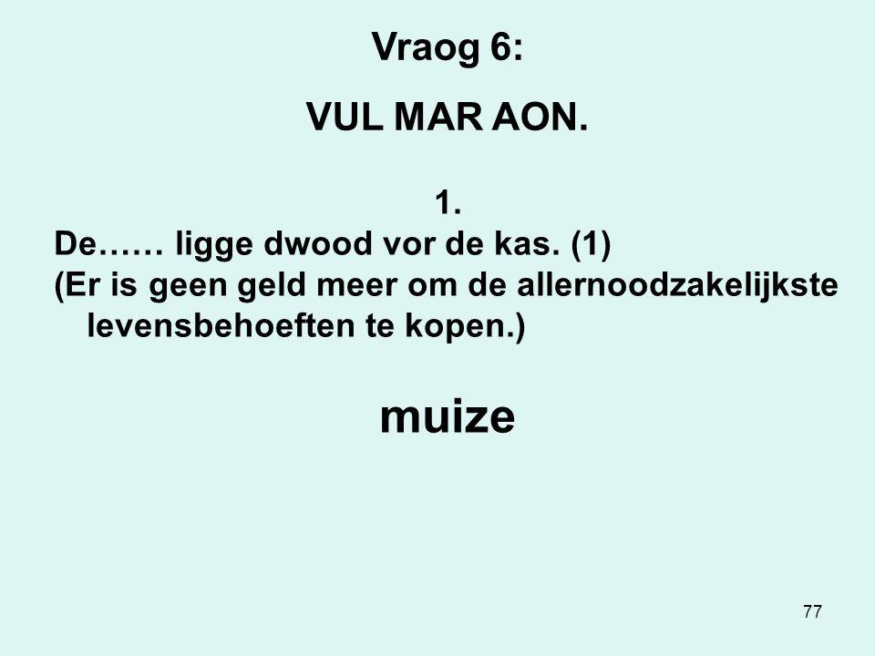 77 Vraog 6: VUL MAR AON. 1. De…… ligge dwood vor de kas.
