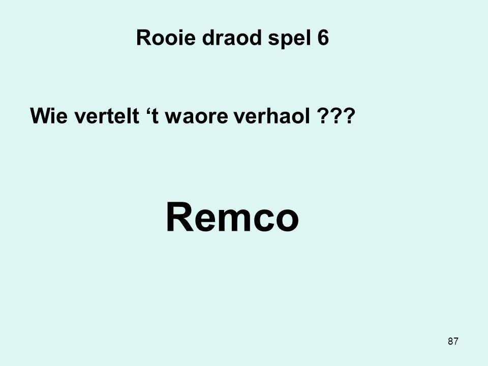 87 Rooie draod spel 6 Wie vertelt 't waore verhaol Remco