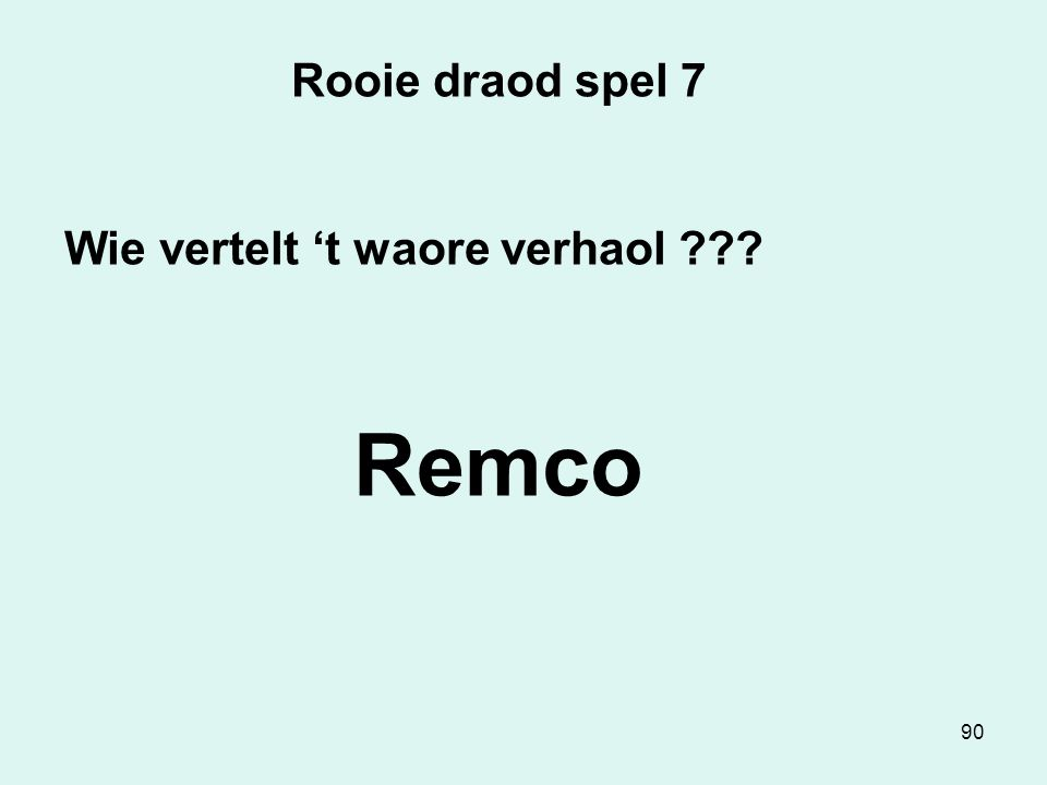 90 Rooie draod spel 7 Wie vertelt 't waore verhaol ??? Remco