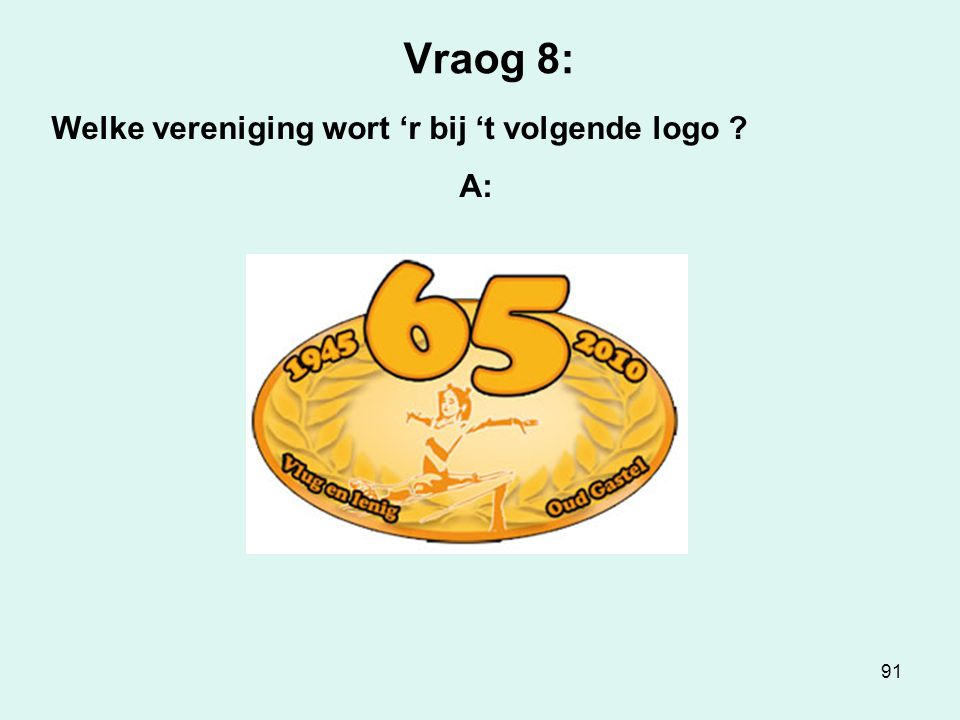 91 Vraog 8: Welke vereniging wort 'r bij 't volgende logo A: